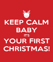KEEP CALM BABY IT'S YOUR FIRST CHRISTMAS! - Personalised Poster A1 size