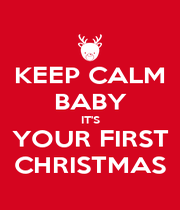 KEEP CALM BABY IT'S YOUR FIRST CHRISTMAS - Personalised Poster A4 size