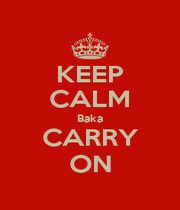 KEEP CALM Baka CARRY ON - Personalised Poster A4 size