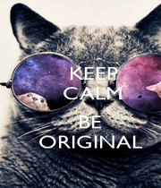 KEEP     CALM         BE    ORIGINAL - Personalised Poster A4 size
