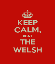 KEEP CALM, BEAT THE WELSH - Personalised Poster A1 size