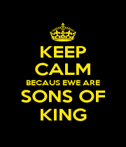 KEEP CALM BECAUS EWE ARE SONS OF KING - Personalised Poster A1 size