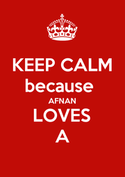 KEEP CALM because  AFNAN LOVES A - Personalised Poster A1 size