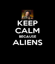 KEEP CALM BECAUSE ALIENS  - Personalised Poster A1 size