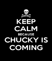 KEEP CALM BECAUSE CHUCKY IS COMING - Personalised Poster A1 size