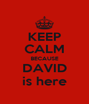 KEEP CALM BECAUSE DAVID is here - Personalised Poster A1 size