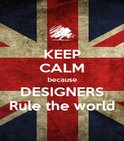 KEEP CALM because DESIGNERS Rule the world - Personalised Poster A4 size