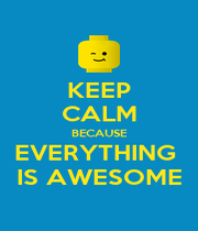 KEEP CALM BECAUSE EVERYTHING  IS AWESOME - Personalised Poster A4 size