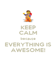 KEEP CALM because EVERYTHING IS AWESOME! - Personalised Poster A1 size