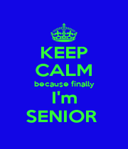 KEEP CALM because finally  I'm  SENIOR  - Personalised Poster A4 size