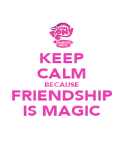 KEEP CALM BECAUSE FRIENDSHIP IS MAGIC - Personalised Poster A1 size