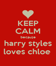 KEEP CALM because harry styles loves chloe  - Personalised Poster A1 size