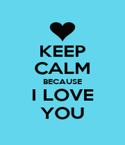 KEEP CALM BECAUSE I LOVE YOU - Personalised Poster A1 size