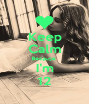 Keep Calm Because  I'm 12 - Personalised Poster A1 size