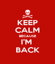 KEEP CALM BECAUSE I'M  BACK - Personalised Poster A4 size