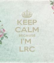 KEEP CALM BECAUSE I'M  LRC - Personalised Poster A1 size