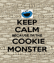 KEEP CALM BECAUSE I'M THE  COOKIE MONSTER - Personalised Poster A4 size