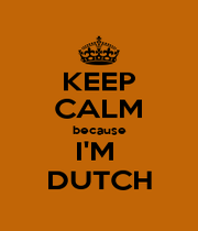 KEEP CALM because I'M  DUTCH - Personalised Poster A1 size