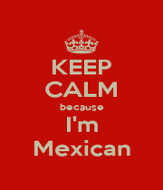 KEEP CALM because I'm Mexican - Personalised Poster A1 size