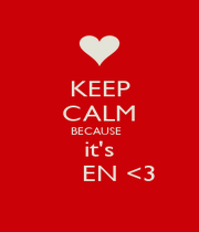 KEEP CALM BECAUSE   it's       EN <3  - Personalised Poster A4 size