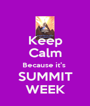 Keep Calm Because it's  SUMMIT WEEK - Personalised Poster A1 size