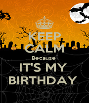 KEEP CALM Because  IT'S MY  BIRTHDAY  - Personalised Poster A4 size
