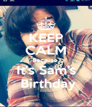 KEEP CALM Because  It's Sam's   Birthday  - Personalised Poster A1 size