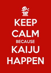 KEEP CALM BECAUSE KAIJU HAPPEN - Personalised Poster A1 size
