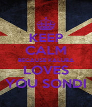 KEEP CALM BECAUSE KALUBA LOVES YOU SONDI - Personalised Poster A1 size