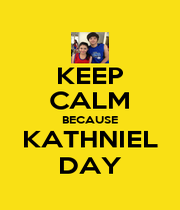 KEEP CALM BECAUSE KATHNIEL DAY - Personalised Poster A1 size