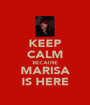 KEEP CALM BECAUSE MARISA IS HERE - Personalised Poster A4 size
