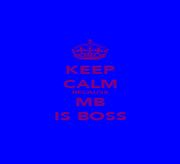 KEEP CALM BECAUSE MB IS BOSS - Personalised Poster A1 size