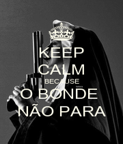 KEEP CALM BECAUSE O BONDE  NÃO PARA - Personalised Poster A4 size