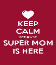 KEEP CALM BECAUSE SUPER MOM IS HERE - Personalised Poster A1 size