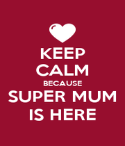 KEEP CALM BECAUSE SUPER MUM IS HERE - Personalised Poster A4 size
