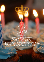 KEEP CALM BECAUSE  TODAY IT'S  YOUR BIRTHDAY !!  - Personalised Poster A1 size