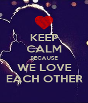 KEEP CALM BECAUSE WE LOVE EACH OTHER - Personalised Poster A4 size