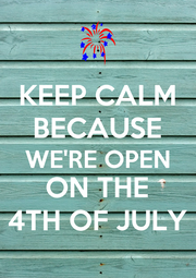 KEEP CALM BECAUSE WE'RE OPEN ON THE 4TH OF JULY - Personalised Poster A4 size