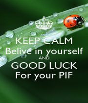 KEEP CALM Belive in yourself AND GOOD LUCK For your PIF - Personalised Poster A1 size