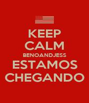 KEEP CALM BENOANDJESS ESTAMOS CHEGANDO - Personalised Poster A1 size