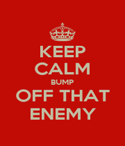 KEEP CALM BUMP OFF THAT ENEMY - Personalised Poster A1 size