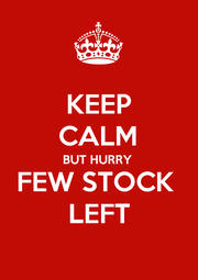KEEP CALM BUT HURRY  FEW STOCK  LEFT - Personalised Poster A1 size