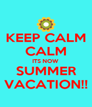 KEEP CALM CALM ITS NOW  SUMMER VACATION!! - Personalised Poster A4 size