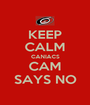 KEEP CALM CANIACS CAM SAYS NO - Personalised Poster A4 size