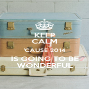 KEEP CALM 'CAUSE 2014 IS GOING TO BE WONDERFUL - Personalised Poster A4 size