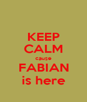 KEEP CALM cause FABIAN is here - Personalised Poster A1 size