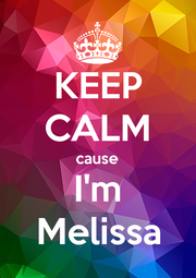 KEEP CALM cause I'm Melissa - Personalised Poster A4 size