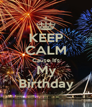 KEEP CALM Cause It's My Birthday - Personalised Poster A4 size