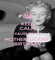 KEEP CALM CAUSE IT'S MY MOTHERFUCKING BIRTHDAY - Personalised Poster A4 size