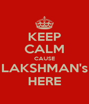 KEEP CALM CAUSE LAKSHMAN's HERE - Personalised Poster A1 size